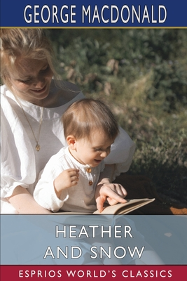 Heather and Snow (Esprios Classics) Cover Image