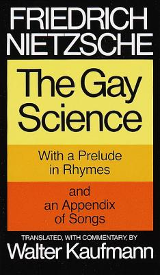 The Gay Science: With a Prelude in Rhymes and an Appendix of Songs Cover Image