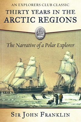 Thirty Years in the Arctic Regions: The Narrative of a Polar Explorer (Explorers Club) Cover Image