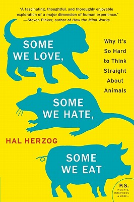 Some We Love, Some We Hate, Some We Eat: Why It's So Hard to Think Straight About Animals Cover Image