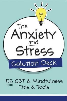 The Anxiety and Stress Solution Deck: 55 CBT & Mindfulness Tips & Tools Cover Image