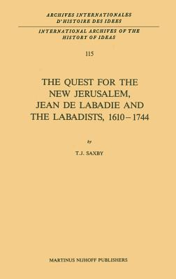 The Quest for the New Jerusalem, Jean de LaBadie and the Labadists, 1610-1744 (International Archives of the History of Ideas Archives Inte #115) Cover Image