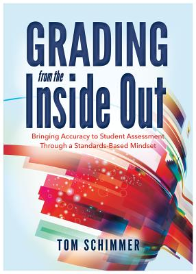 Grading from the Inside Out: Bringing Accuracy to Student Assessment Through a Standards-Based Mindset Cover Image