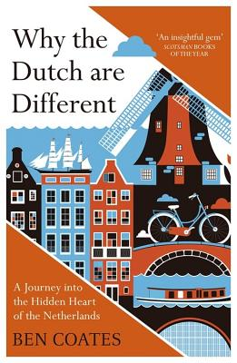 Why The Dutch Are Different: A Journey into the Hidden Heart of the Netherlands Cover Image
