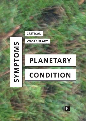 Symptoms of the Planetary Condition: A Critical Vocabulary Cover Image