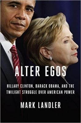 Alter Egos: Hillary Clinton, Barack Obama, and the Twilight Struggle Over American Power Cover Image
