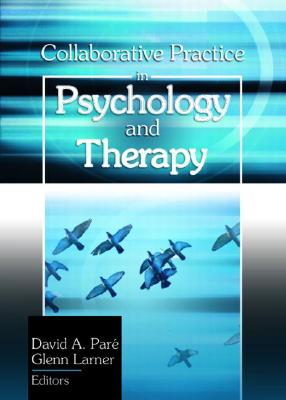 Collaborative Practice in Psychology and Therapy (Haworth Practical Practice in Mental Health) Cover Image