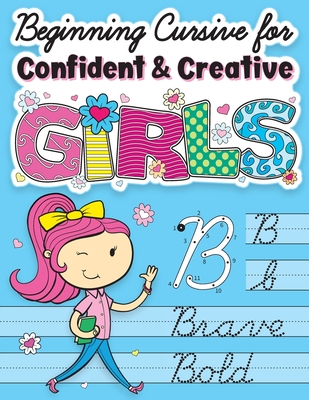 Beginning Cursive for Confident & Creative Girls: Cursive Handwriting Workbook for Kids & Beginners to Cursive Writing Practice Cover Image