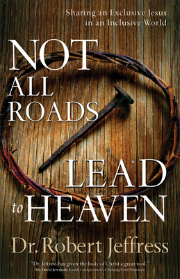Not All Roads Lead to Heaven: Sharing an Exclusive Jesus in an Inclusive World Cover Image