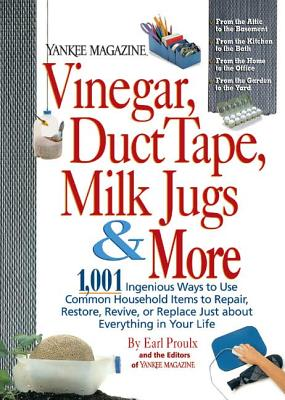 Vinegar, Duct Tape, Milk Jugs & More: 1,001 Ingenious Ways to Use Common Household Items to Repair, Restore, Revive, or Replace Just about Everything in Your Life Cover Image