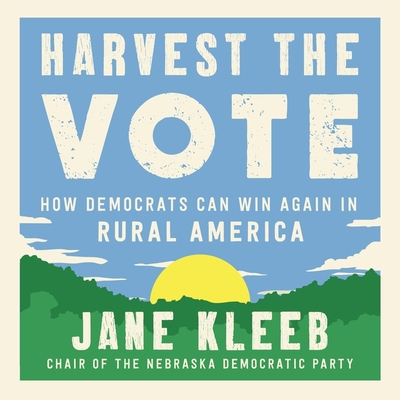 Harvest the Vote: How Democrats Can Win Again in Rural America Cover Image