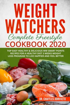 New Weight Watchers Complete Freestyle Cookbook 2020 Top Easy Healthy & Delicious WW Smart Points Recipes for a Healthy Diet 3 Weeks Weight Loss Progr Cover Image