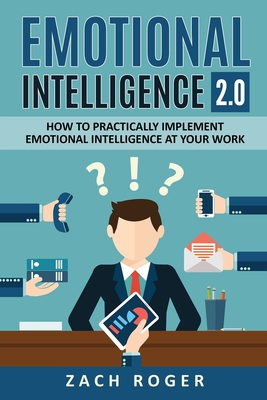 Emotional Intelligence 2.0: How to Practically Implement Emotional Intelligence at Your Work Cover Image