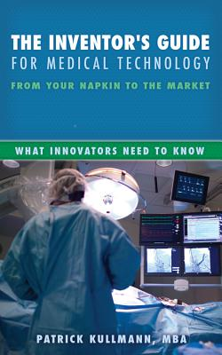 The Inventor's Guide for Medical Technology: From Your Napkin to the Market Cover Image