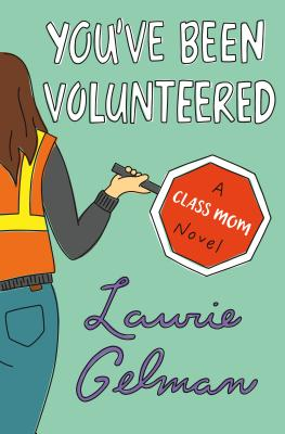 You've Been Volunteered: A Class Mom Novel Cover Image
