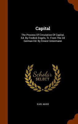 Capital: The Process of Circulation of Capital, Ed. by Fredick Engels, Tr. from the 2D German Ed. by Ernest Untermann Cover Image