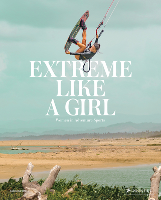 Extreme Like a Girl: Women in Adventure Sports Cover Image