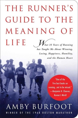 The Runner's Guide to the Meaning of Life: What 35 Years of Running Has Taught Me About Winning, Losing, Happiness, Humility, and the Human Heart Cover Image
