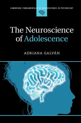 The Neuroscience of Adolescence (Cambridge Fundamentals of Neuroscience in Psychology) Cover Image