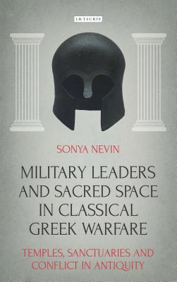Military Leaders and Sacred Space in Classical Greek Warfare: Temples, Sanctuaries and Conflict in Antiquity (Library of Classical Studies) Cover Image
