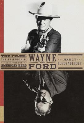 Wayne and Ford: The Films, the Friendship, and the Forging of an American Hero Cover Image