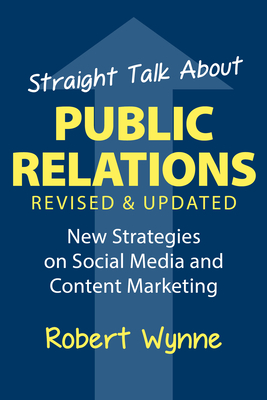 Straight Talk about Public Relations: New Strategies on Social Media and Content Marketing Cover Image