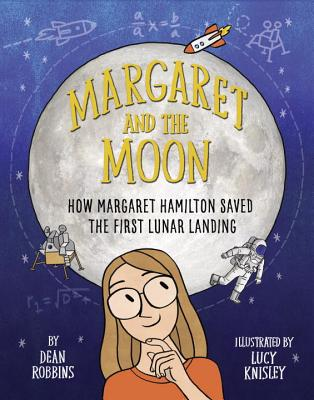 Margaret and the Moon: How Margaret Hamilton Saved the First Lunar Landing by Dean Robbins