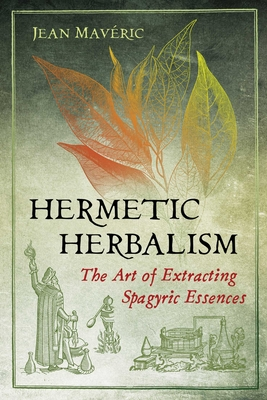 Hermetic Herbalism: The Art of Extracting Spagyric Essences Cover Image