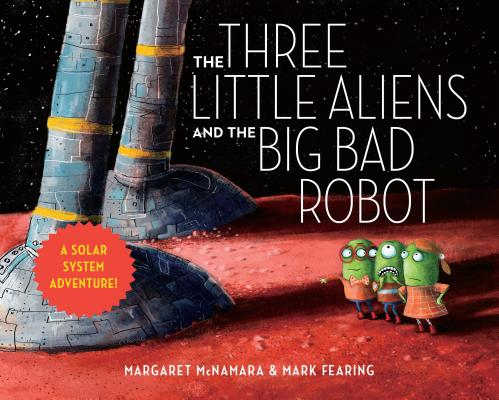 The Three Little Aliens and the Big Bad Robot by Margaret McNamara & Mark Fearing