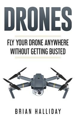 Drones: Fly Your Drone anywhere Without Getting Busted Cover Image