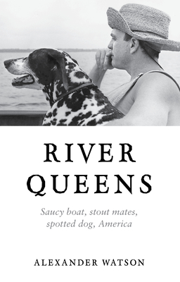 River Queens: Saucy Boat, Stout Mates, Spotted Dog, America Cover Image