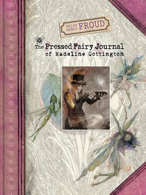 Brian and Wendy Froud's The Pressed Fairy Journal of Madeline Cottington Cover Image