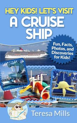 Hey Kids! Let's Visit a Cruise Ship: Fun Facts and Amazing Discoveries for Kids Cover Image
