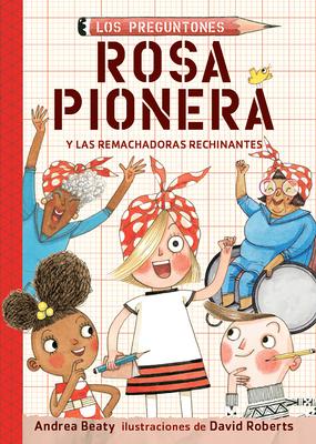 Rosa Pionera y las Remachadoras Rechinantes / Rosie Revere and the Raucous Riveters (Los Preguntones / The Questioneers #1) Cover Image