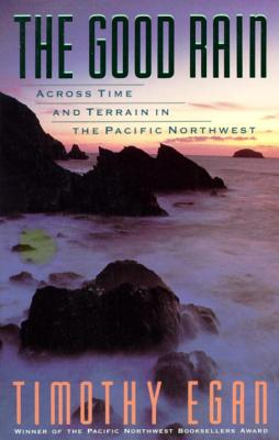 The Good Rain: Across Time & Terrain in the Pacific Northwest (Vintage Departures) Cover Image
