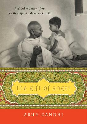 The Gift of Anger: And Other Lessons from My Grandfather Mahatma Gandhi Cover Image