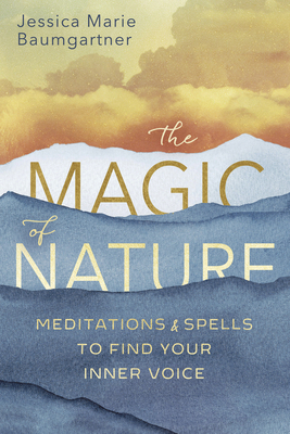 The Magic of Nature: Meditations & Spells to Find Your Inner Voice Cover Image