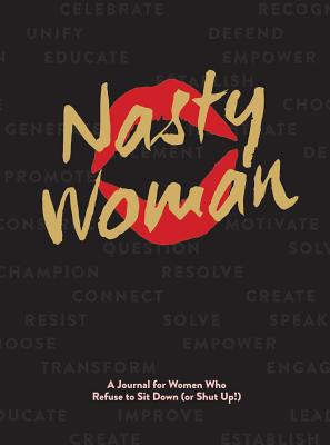 The Nasty Woman Journal: A Journal for Women Who Refuse to Sit Down (or Shut Up!) Cover Image