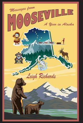 Messages from Mooseville: A Year in Alaska Cover Image
