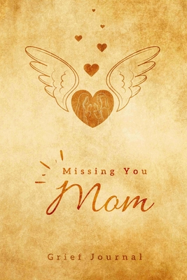 Missing you Mom, Grief Jour: grief and loss therapy journal with quotes, healing recovery handbook, bereavement counselling gift for loss of mom, n Cover Image