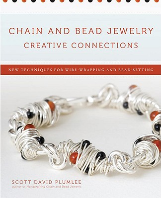 Chain and Bead Jewelry Creative Connections: New Techniques for Wire-Wrapping and Bead-Setting Cover Image