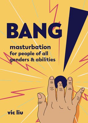 Bang!: Masturbation for People of All Genders and Abilities (Good Life) Cover Image