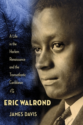 Eric Walrond: A Life in the Harlem Renaissance and the Transatlantic Caribbean Cover Image