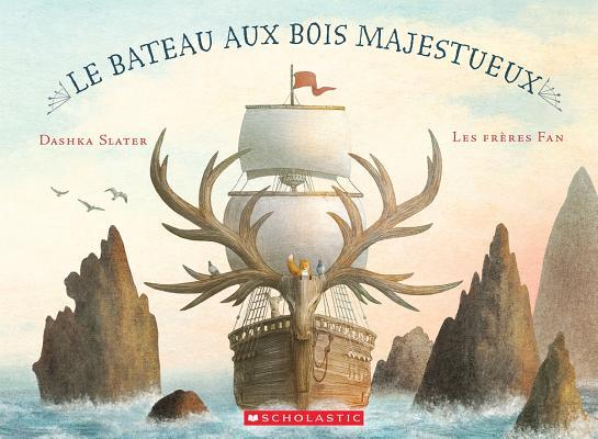 Le Bateau Aux Bois Majestueux = The Antlered Ship Cover Image