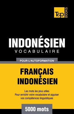 Vocabulaire Français-Indonésien pour l'autoformation - 5000 mots les plus courants (French Collection #155) Cover Image