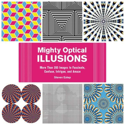 Mighty Optical Illusions: More Than 200 Images to Fascinate, Confuse, Intrigue, and Amaze Cover Image