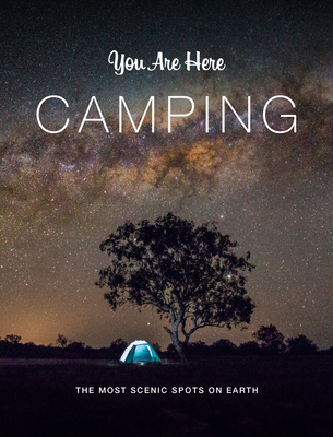 You Are Here: Camping: The Most Scenic Spots on Earth Cover Image