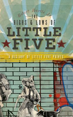 The Highs & Lows of Little Five: A History of Little Five Points Cover Image