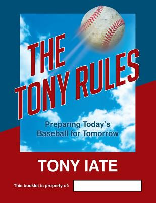 The Tony Rules: Preparing Today's Baseball for Tomorrow Cover Image