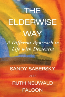 The Elderwise Way: A Different Approach to Life with Dementia Cover Image